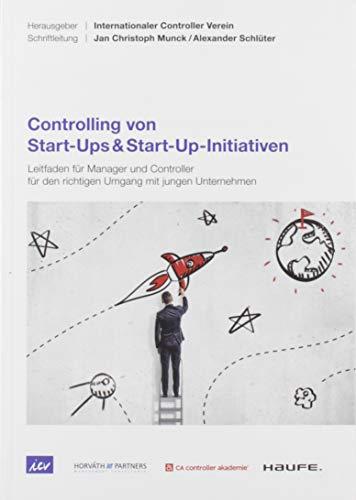 Controlling von Start-Ups & Start-Up-Initiativen: Leitfaden für Manager und Controller für den richtigen Umgang mit jungen Unternehmen