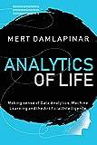 Analytics of Life: Making Sense of Data Analytics, Machine Learning & Artificial Intelligence