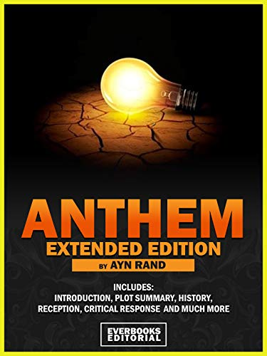 ANTHEM (Extended Edition) – By Ayn Rand: Includes: Introduction, Plot Summary, History, Reception, Critical Response And Much More! (English Edition)
