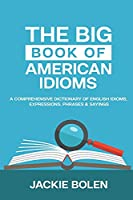 The Big Book of American Idioms: A Comprehensive Dictionary of English Idioms, Expressions, Phrases & Sayings
