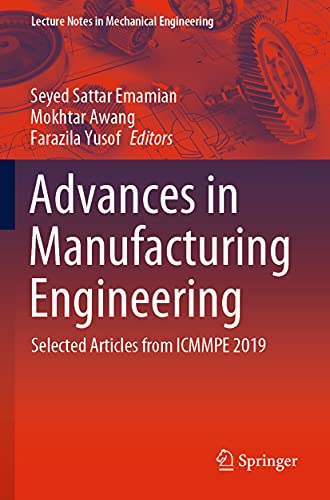 Advances in Manufacturing Engineering: Selected articles from ICMMPE 2019 (Lecture Notes in Mechanical Engineering)