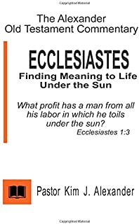 The Alexander Old Testament Commentary Ecclesiastes: Finding Meaning to life under the Sun