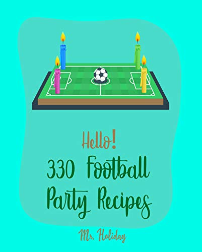 Hello! 330 Football Party Recipes: Best Football Party Cookbook Ever For Beginners [Buffalo Cookbook, Chicken Breast Recipes, Chicken Thigh Cookbook, Buffalo ... Dip Recipe] [Book 1] (English Edition)