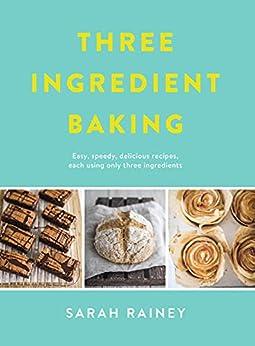 Three Ingredient Baking: TikTok made me bake it! Incredibly simple treats with minimal ingredients by [Sarah Rainey]