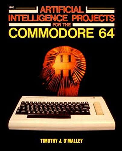 Artificial intelligence projects for the Commodore 64 by O'Malley, Timothy J (English Edition)