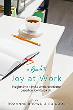 Joy at Work  Insights into a joyful work experience based on Joy Research.