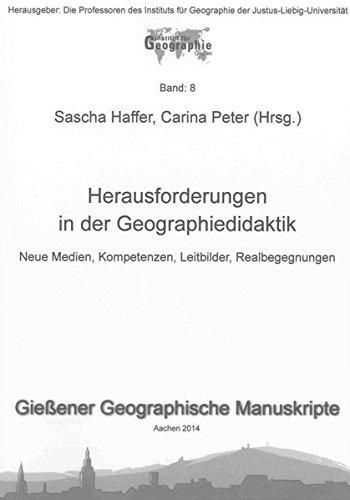 Herausforderungen in der Geographiedidaktik: Neue Medien, Kompetenzen, Leitbilder, Realbegegnungen (Gießener Geographische Manuskripte)