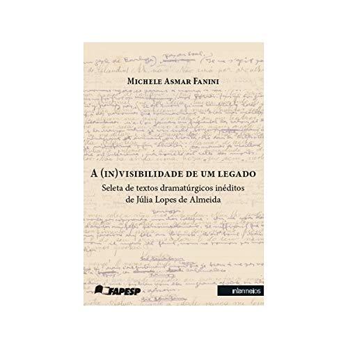 A (In)Visibilidade de Um Legado. Seleta de Textos Dramatúrgicos Inéditos de Júlia Lopes de Almeida
