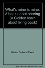 What's mine is mine: A book about sharing (A Golden learn about living book) Paperback