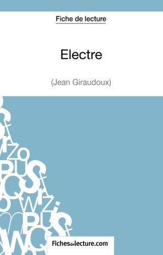 Electre de Jean Giraudoux (Fiche de lecture): Analyse Compl????te De L'oeuvre (French...