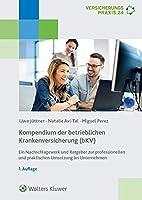 Kompendium der betrieblichen Krankenversicherung (bKV): Ein Nachschlagewerk und Ratgeber zur professionellen und praktischen Umsetzung im Unternehmen