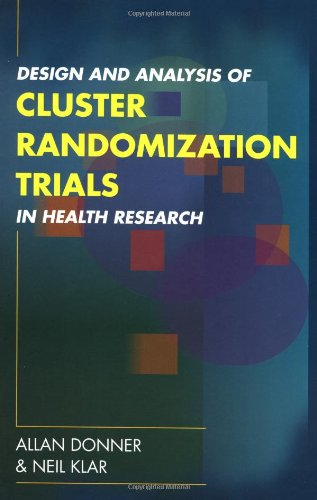 Design and Analysis of Cluster Randomization Trials in Health Research (Hodder Arnold Publication)