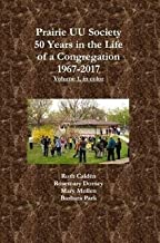 Prairie UU Society: 50 Years in the Life of a Congregation, 1967-2017, Volume 1, in color