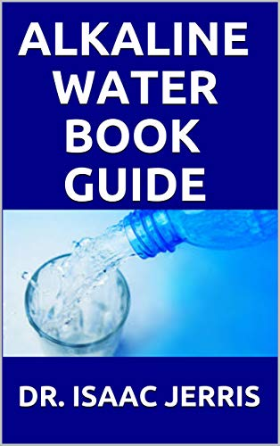 ALKALINE WATER BOOK GUIDE: The Miraculous Power Of The  Water (English Edition)