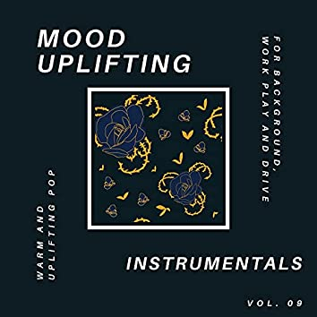 Mood Uplifting Instrumentals - Warm And Uplifting Pop For Background, Work Play And Drive, Vol.09