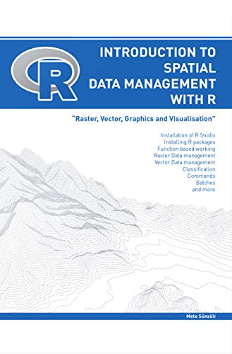 Introduction to Spatial Data Management with R: 'Raster, Vector, Graphics and Visualization' (English Edition)
