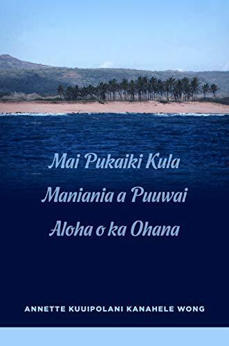 Mai Pukaiki Kula Maniania a Puuwai Aloha o ka Ohana