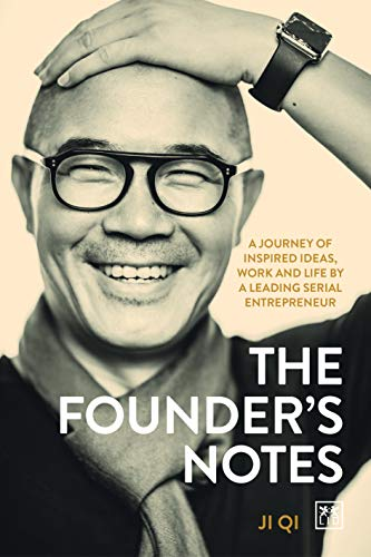 The Founder's Notes: A Journey of Inspired Ideas, Work and Life by a Leading Serial Entrepreneur