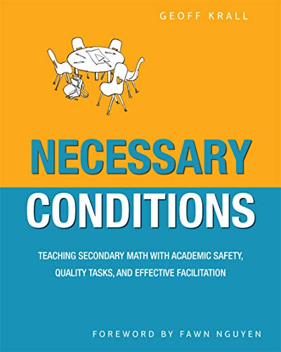 Compare Textbook Prices for Necessary Conditions: Teaching Secondary Math with Academic Safety, Quality Tasks, and Effective Facilitation  ISBN 9781625311450 by Krall, Geoff