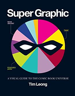 Super Graphic: A Visual Guide to the Comic Book Universe by [Tim Leong]