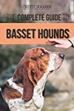 The Complete Guide to Basset Hounds: Choosing, Raising, Feeding, Training, Exercising, and Loving Your New Basset Hound Puppy