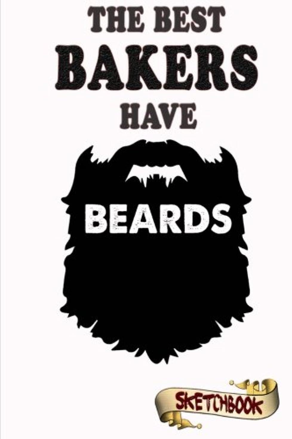 賞賛ラリー啓発するThe best bakers have beards Sketchbook: Journal, Drawing and Notebook gift for bearded cook and chef baking cakes, cookies and bread