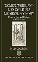 Women, Work, and Life Cycle in a Medieval Economy: Women in York and Yorkshire C. 1300-1520 (Oxford University Press Academic Monograph Reprints)