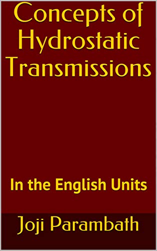 Concepts of Hydrostatic Transmissions: In the English Units (Fluid Power Educational Series Book 26)