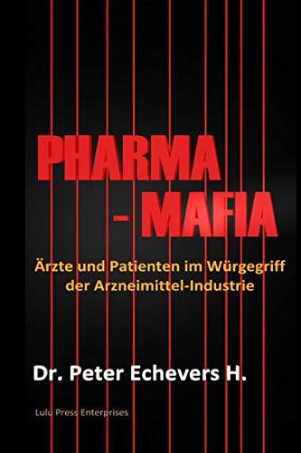 Pharma-Mafia: Ärzte und Patienten im Würgegriff der Arzneimittelindustrie