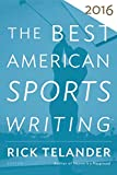 The Best American Sports Writing 2016 (The Best American Series )