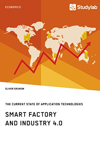 Smart Factory and Industry 4.0. The Current State of Application Technologies: Developing a Technology Roadmap (English Edition)