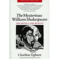 The Mysterious William Shakespeare: The Myth & the Reality