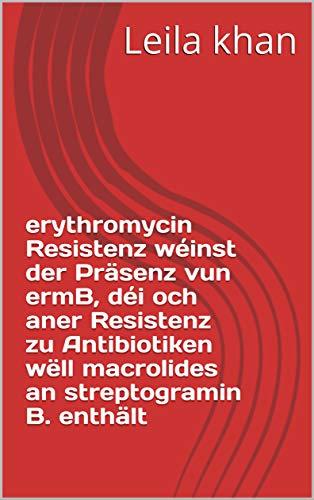 erythromycin Resistenz wéinst der Präsenz vun ermB, déi och aner Resistenz zu Antibiotiken wëll macrolides an streptogramin B. enthält (Luxembourgish Edition)