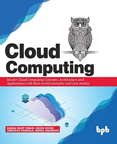 Cloud Computing: Master the Concepts, Architecture and Applications with Real-world examples and Case studies