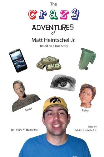 The Crazy Adventures of Matt Heintschel Jr. (Volume 1)