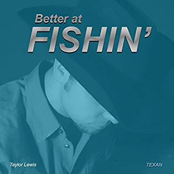Better at Fishin'