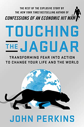 Touching the Jaguar: Transforming Fear into Action to Change Your Life and the World by [John Perkins]