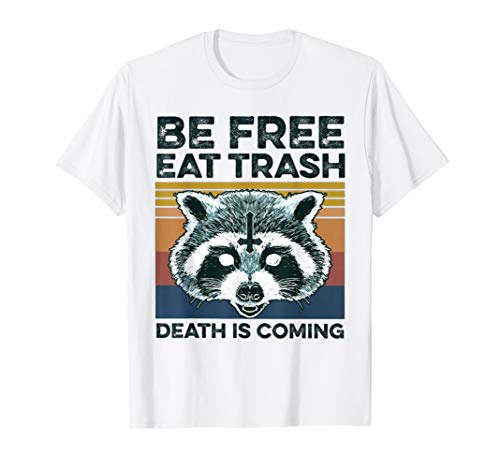 Be Free Eat Trash Death Is Coming Satan Raccoons T-Shirt