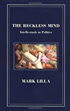 The Reckless Mind: Intellectuals in Politics