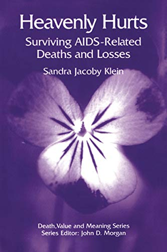 Heavenly Hurts: Surviving AIDS-related Deaths and Losses (Death, Value and Meaning Series)