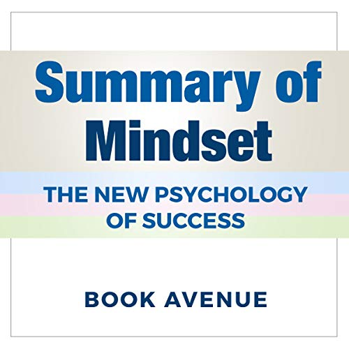 Summary of Mindset: The New Psychology of Success                   By:                                                                                                                                 Book Avenue                               Narrated by:                                                                                                                                 Leanne Thompson                      Length: 1 hr and 25 mins     30 ratings     Overall 4.5