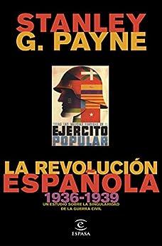 La revolución española (1936-1939): Un estudio sobre la singularidad de la Guerra Civil de [Stanley G. Payne]