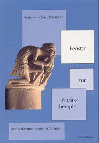 Fenster zur Musiktherapie: Musik-therapie-theorie 1976 bis 2001 (zeitpunkt musik)