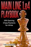 Main Line 1.e4 Playbook: 200 Opening Chess Positions For White (main Line Chess Playbooks)-Sawyer, Tim
