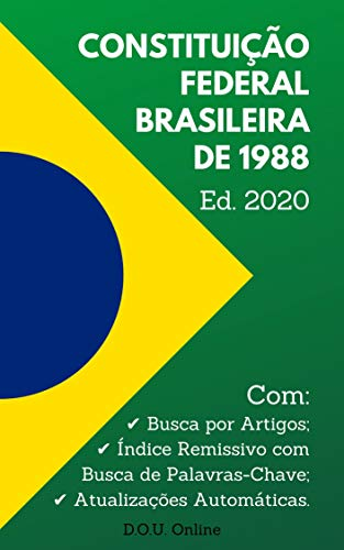 Constituição Federal Brasileira de 1988 - Edição 2020: Inclui Busca por Artigos, Busca de Palavras-Chave e Atualizações Automáticas. (D.O.U. Online)