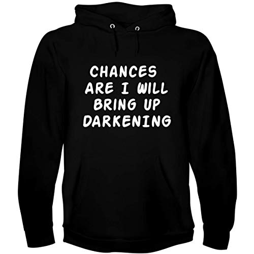 Chances Are I Will Bring Up DARKENING - A Soft & Comfortable Men's Hoodie, Black, Large
