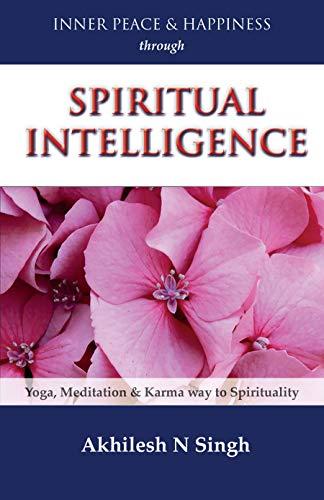 INNER PEACE & HAPPINESS through SPIRITUAL INTELLIGENCE: Yoga, Meditation & Karma way to Spirituality (English Edition)