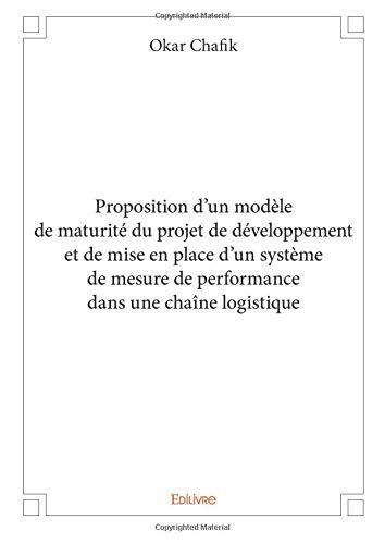 Proposition d'un modèle de maturité du projet de développement et de mise en place d'un système de mesure de performance dans une chaîne logistique