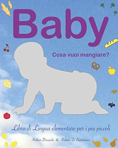 Baby - cosa vuoi mangiare?: Libro di Lingua elementare per i piú piccoli