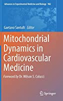 Mitochondrial Dynamics in Cardiovascular Medicine (Advances in Experimental Medicine and Biology, 982)